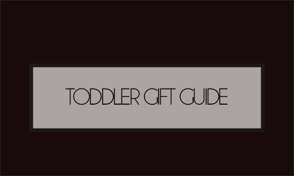 – Toddler Gift Guide –