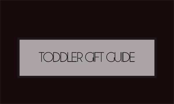 – Toddler Gift Guide –